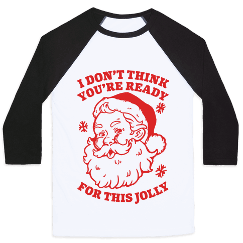 I Don't Think You're Ready For This Jolly Baseball Tee