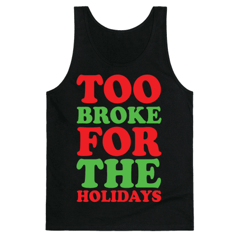 Too Broke For The Holidays Tank Top