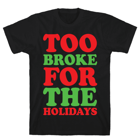 Too Broke For The Holidays Mens T-Shirt