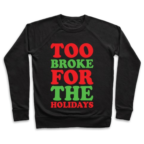 Too Broke For The Holidays Pullover