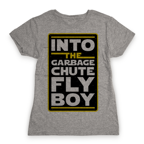 Into The Garbage Chute Fly Boy Womens T-Shirt