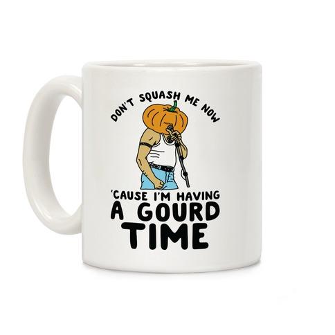 Don't Squash Me Now 'Cause I'm Having a Gourd Time Coffee Mug