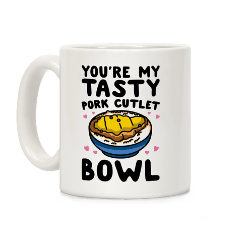 You're My Tasty Pork Cutlet Bowl Coffee Mug