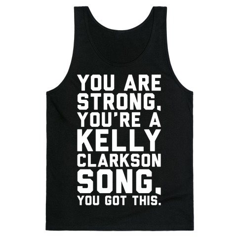 You Are Strong You Are A Kelly Clarkson Song Parody White Print Tank Top