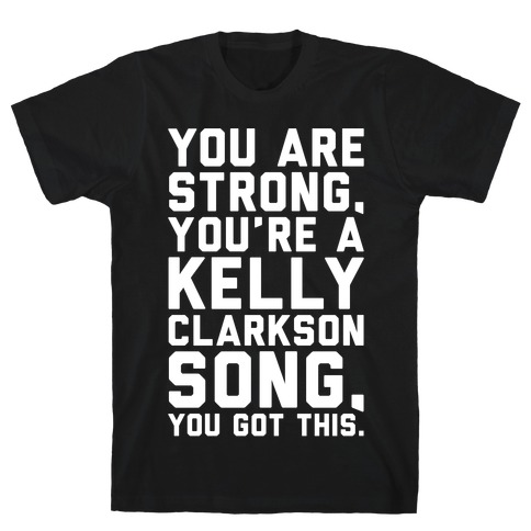 You Are Strong You Are A Kelly Clarkson Song Parody White Print T-Shirt