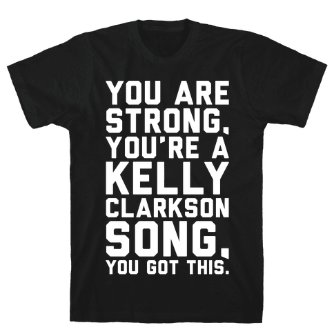 You Are Strong You Are A Kelly Clarkson Song Parody White Print Mens T-Shirt