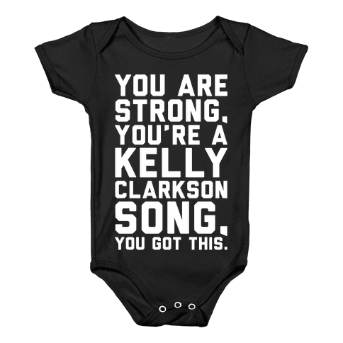 You Are Strong You Are A Kelly Clarkson Song Parody White Print Baby Onesy