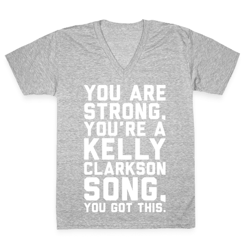 You Are Strong You Are A Kelly Clarkson Song Parody White Print V-Neck Tee Shirt