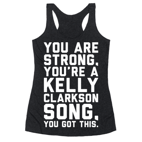 You Are Strong You Are A Kelly Clarkson Song Parody White Print Racerback Tank Top