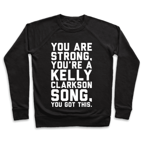 You Are Strong You Are A Kelly Clarkson Song Parody White Print Pullover