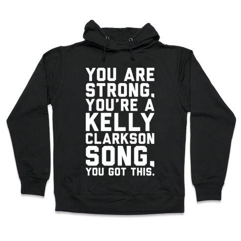 You Are Strong You Are A Kelly Clarkson Song Parody White Print Hooded Sweatshirt