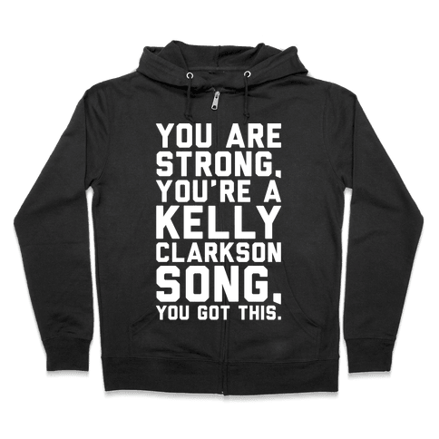 You Are Strong You Are A Kelly Clarkson Song Parody White Print Zip Hoodie
