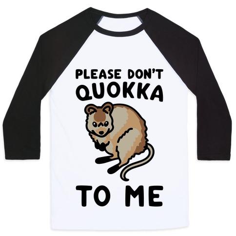 Please Don't Quokka To Me  Baseball Tee