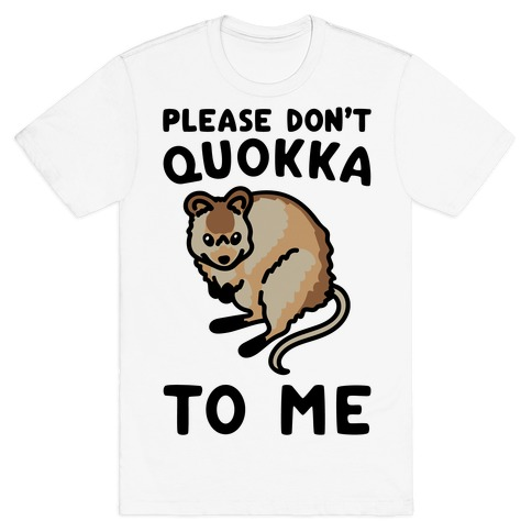 Please Don't Quokka To Me  T-Shirt
