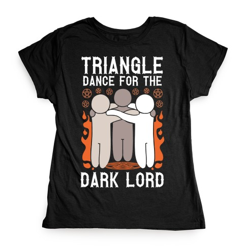 Triangle Dance For The Dark Lord Womens T-Shirt