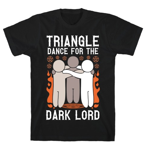 Triangle Dance For The Dark Lord T-Shirt