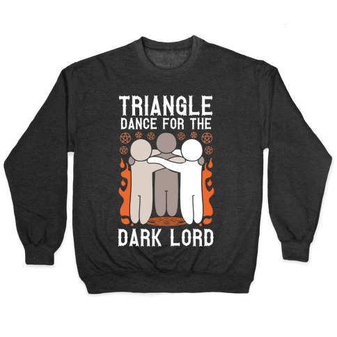 Triangle Dance For The Dark Lord Pullover