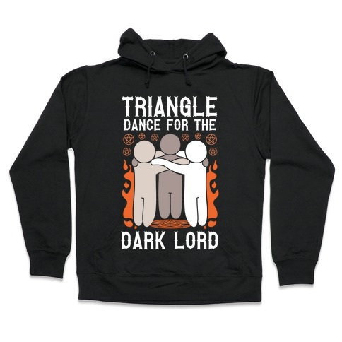 Triangle Dance For The Dark Lord Hooded Sweatshirt