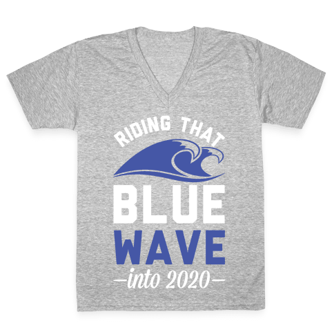 Riding That Blue Wave into 2020 V-Neck Tee Shirt
