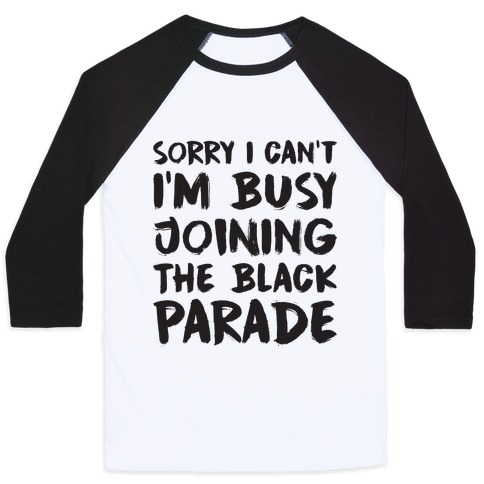 Sorry I Can't I'm Busy Joining The Black Parade Baseball Tee