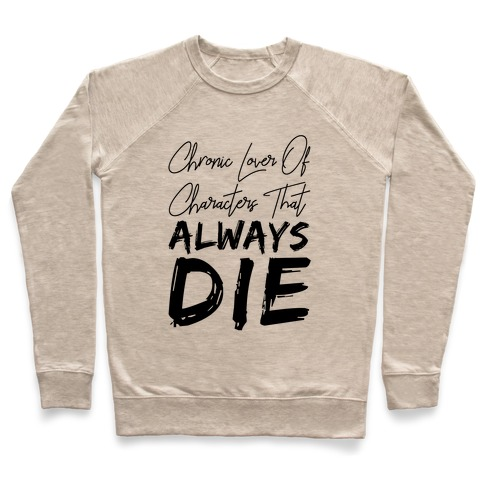 Chronic Lover Of Characters That ALWAYS DIE Pullover