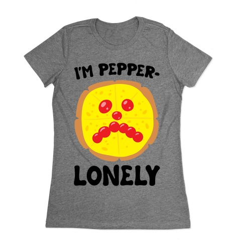 I'm Pepper-Lonely Womens T-Shirt