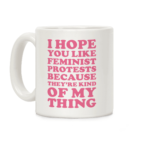 I Hope You Like Feminist Protests Coffee Mug
