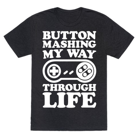 Button Mashing My Way Through Life Parody White Print T-Shirt
