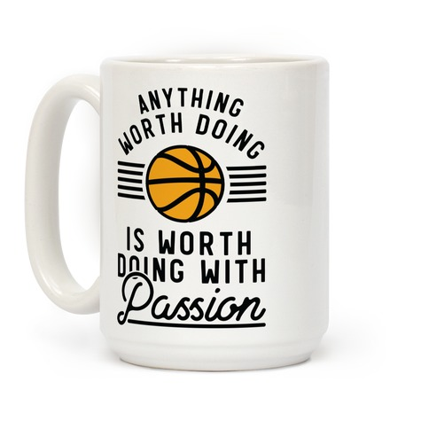 Anything Worth Doing is Worth Doing With Passion Basketball Coffee Mug