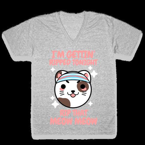I'm Gettin' Ripped Tonight Rip That Meow Meow V-Neck Tee Shirt