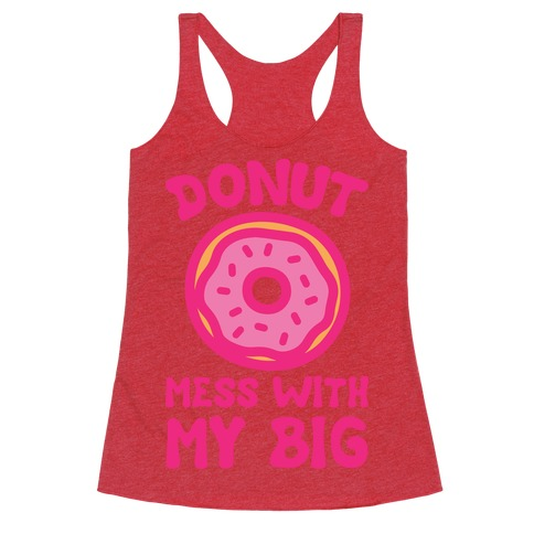 Donut Mess With My Big White Print Racerback Tank Top