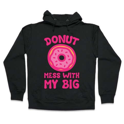 Donut Mess With My Big White Print Hooded Sweatshirt