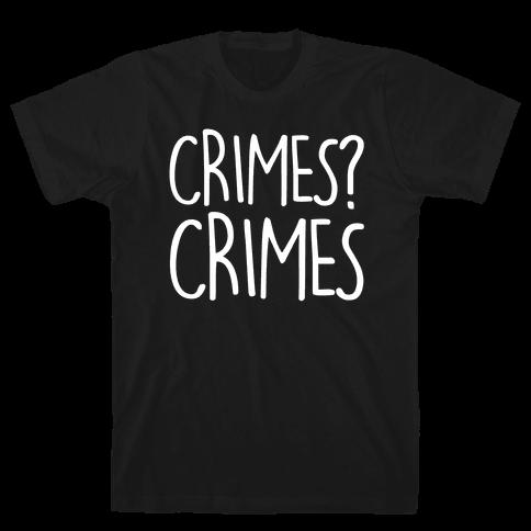 Crimes? Crimes Mens T-Shirt