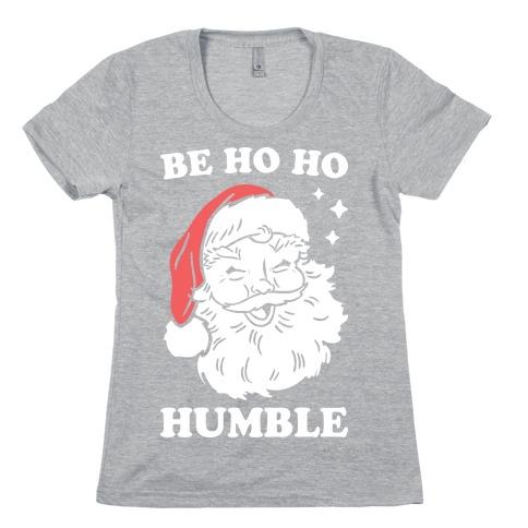 Be Ho Ho Humble Womens T-Shirt