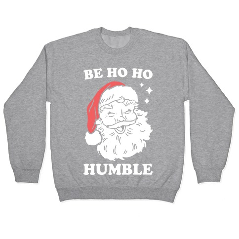 Be Ho Ho Humble Pullover