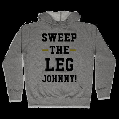 Sweep The Leg Johnny Hooded Sweatshirt