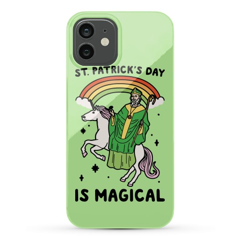St. Patrick's Day Is Magical Phone Case