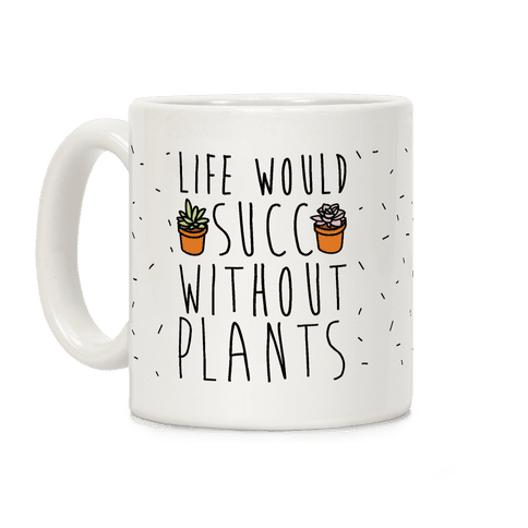 Life Would Succ Without Plants Coffee Mug