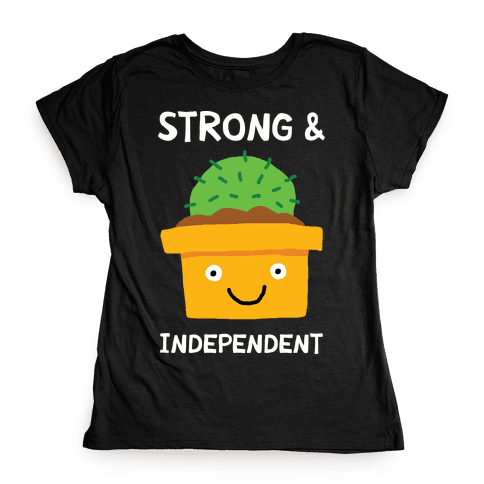 Strong And Independent Cactus Womens T-Shirt