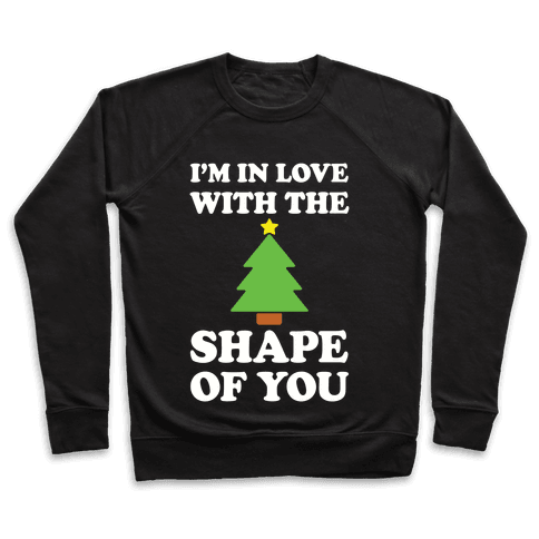 I'm In Love With The Shape Of You Pullover