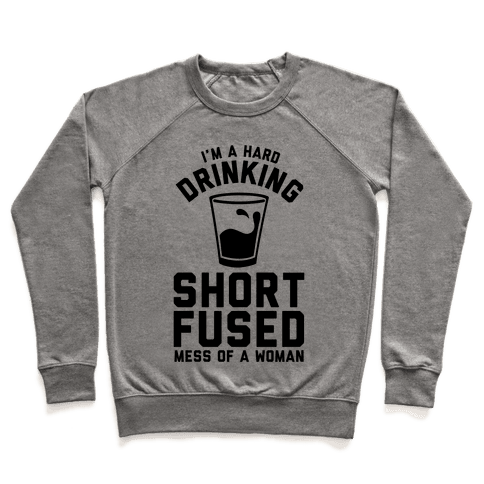 I'm a Hard Drinking Short Fused Mess of a Woman Pullover