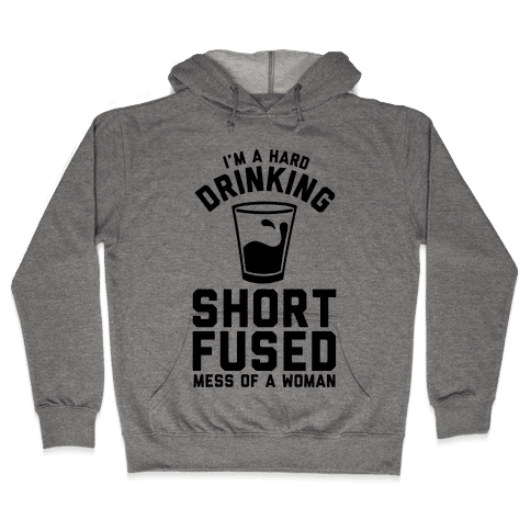 I'm a Hard Drinking Short Fused Mess of a Woman Hooded Sweatshirt