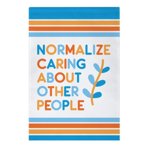 Normalize Caring About Other People Garden Flag