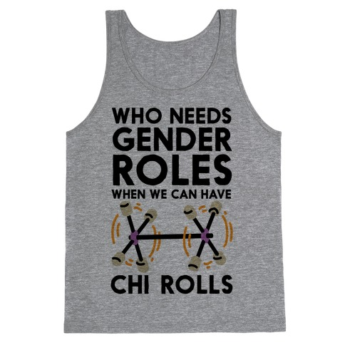 Who Needs Gender Roles When We Can Have Chi Rolls Tank Top