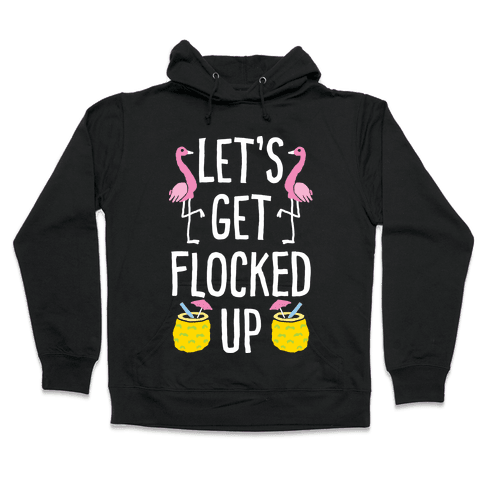 Let's Get Flocked Up Hooded Sweatshirt