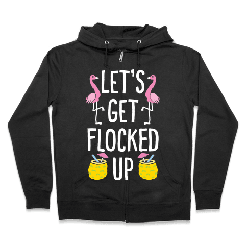 Let's Get Flocked Up Zip Hoodie