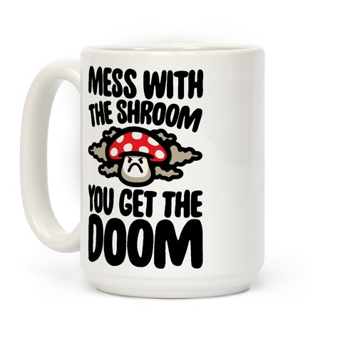 Mess With The Shroom You Get The Doom Coffee Mug