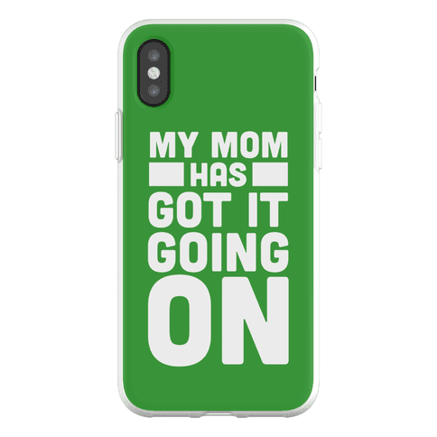 My Mom Has Got It Going On Phone Flexi-Case