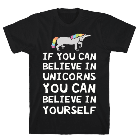 If You Can Believe In Unicorns You Can Believe In Yourself Mens T-Shirt