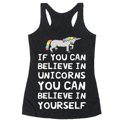 If You Can Believe In Unicorns You Can Believe In Yourself Racerback Tank Top